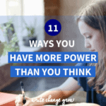 Are there times you feel powerless? Times you feel your power has been taken away? Read 11 ways you have more power than you think.