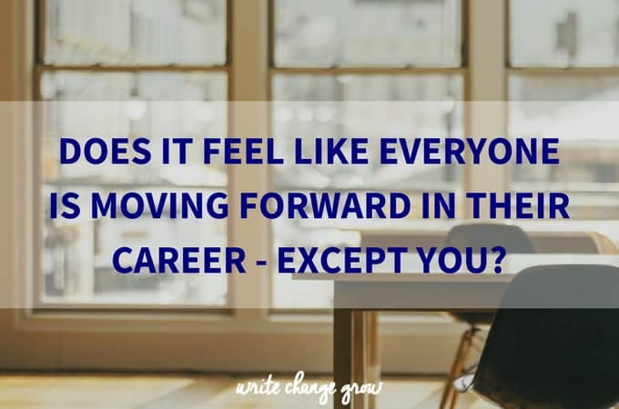 Does it Feel Like Everyone is Moving Forward in their Career – Except You?