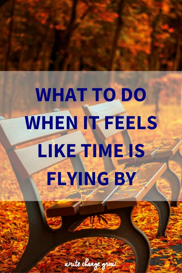 What To Do When It Feels Like Time is Flying By