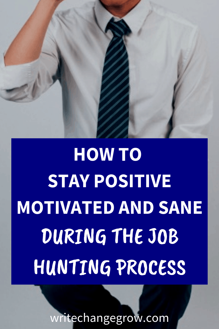 How to Stay Positive Motivated and Sane During the Job Hunting Process