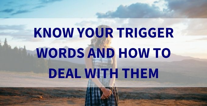 Know Your Trigger Words and How to Deal with Them