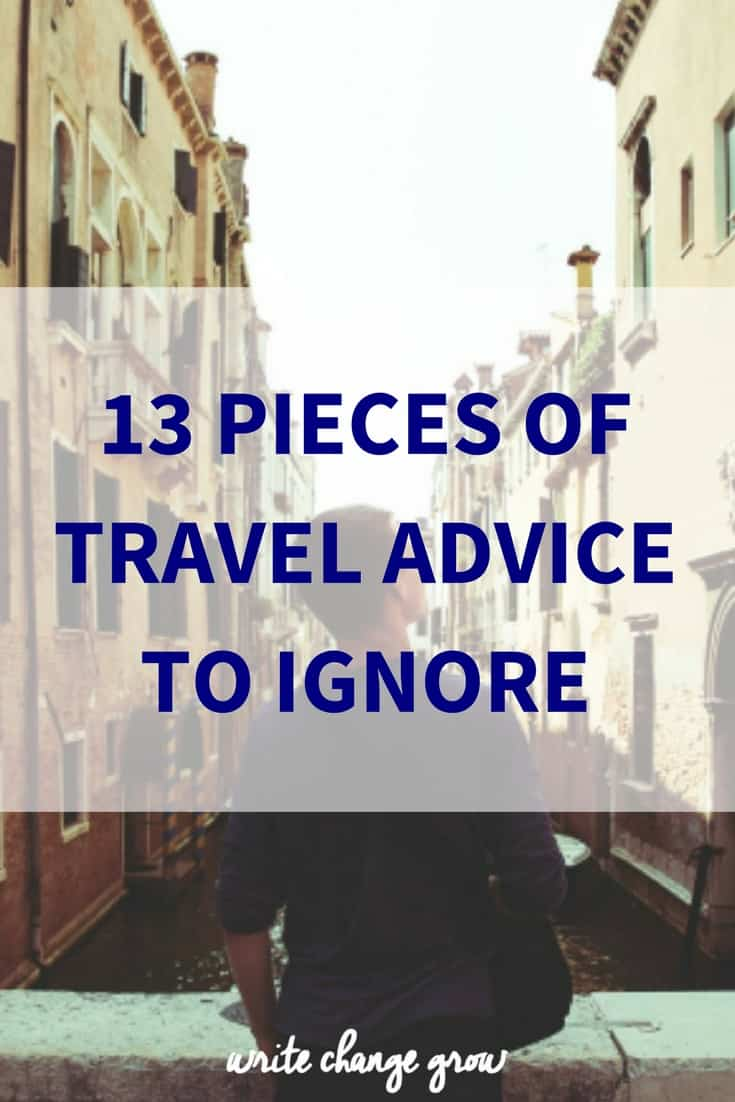 Not all travel advice is worth listening to. Feel free to ignore these.