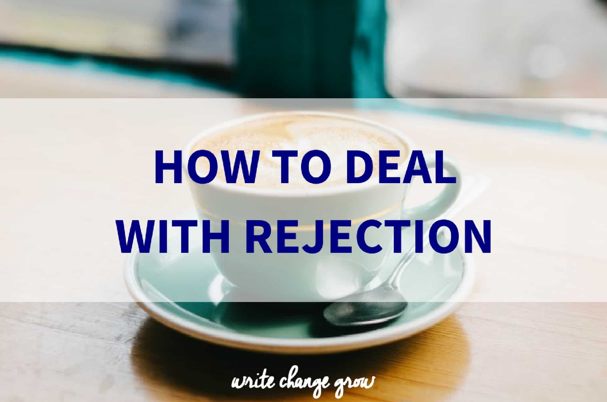 Tips on how to deal with rejection.