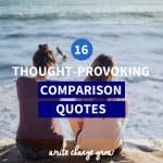 Do you compare yourself to other people? Here are 16 comparison quotes to get your thinking and help you stop comparing.