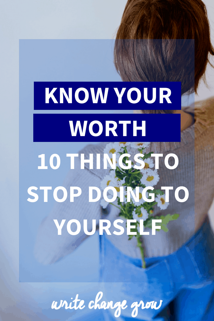 To know your worth and feel good about yourself you need to stop doing certain things. Read Know Your Worth - 10 Things You Need to Stop Doing to Yourself