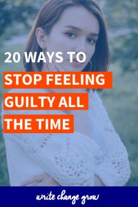 20 Ways to Stop Feeling Guilty all of the Time