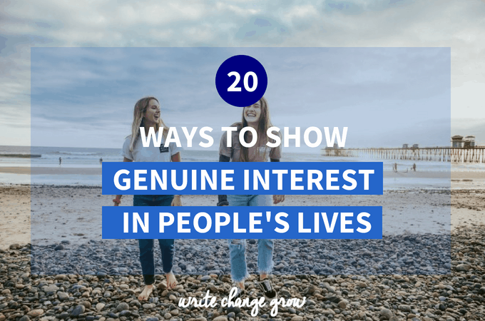 Showing a genuine interest in the people we love lives is a way of demonstrating that we care. Read 20 Ways to Show Genuine Interest In People's Lives.