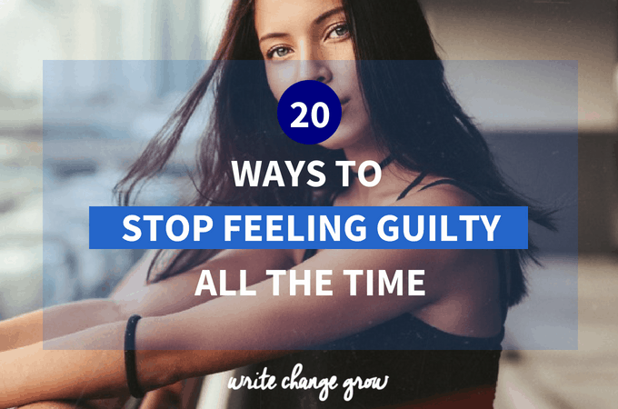20 Ways to Stop Feeling Guilty All The Time