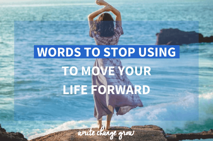 Words to Stop Using to Move Your Life Forward