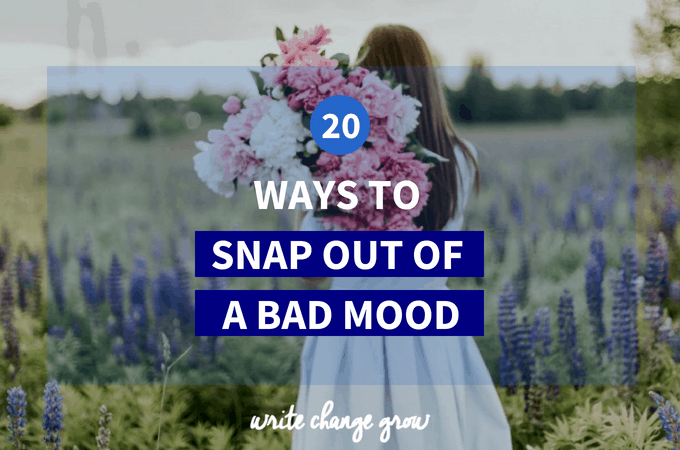 20 Ways To Snap out of a Bad Mood