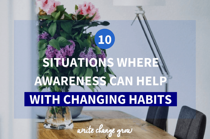 10 Situations Where Awareness Can Help with Changing Habits
