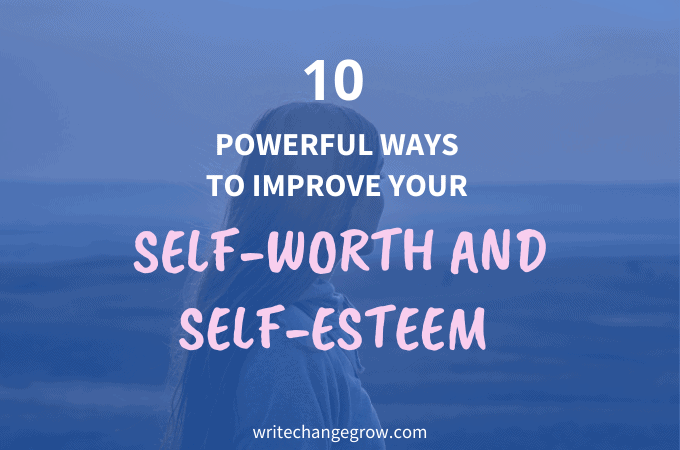 10 Powerful Ways to Improve Your Self-Worth and Self-Esteem