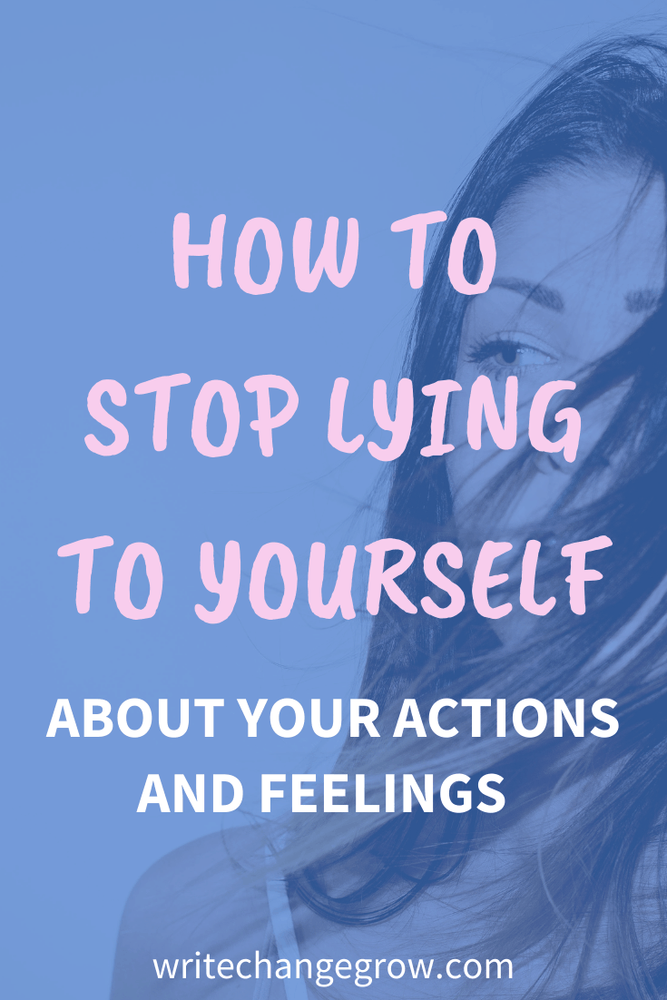 How to Stop Lying to Yourself About Your Actions and Feelings