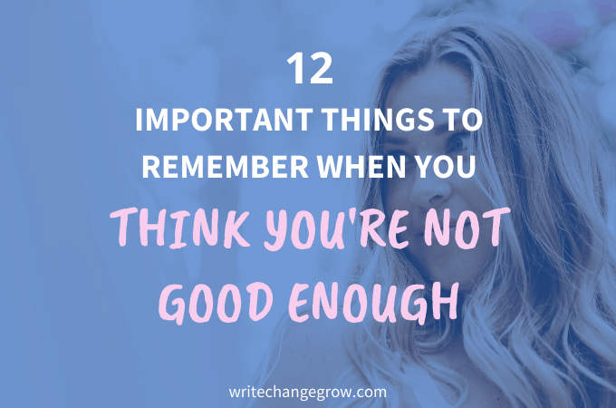 12 Things To Remember When You Think You're Not Good Enough