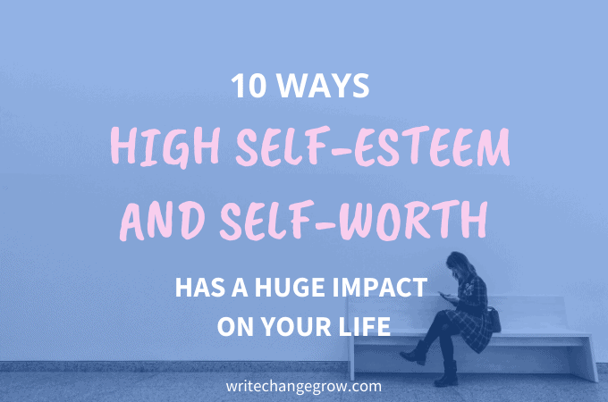 How high self-esteem and self-worth has a huge impact on your life